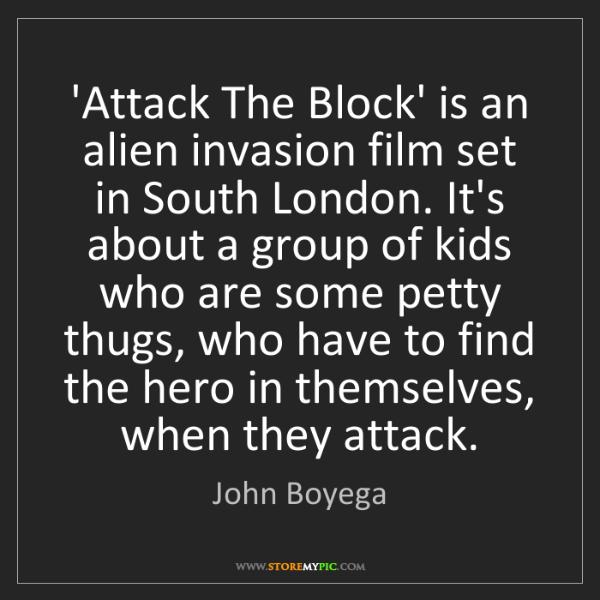 John Boyega: 'Attack The Block' is an alien invasion film set in South...
