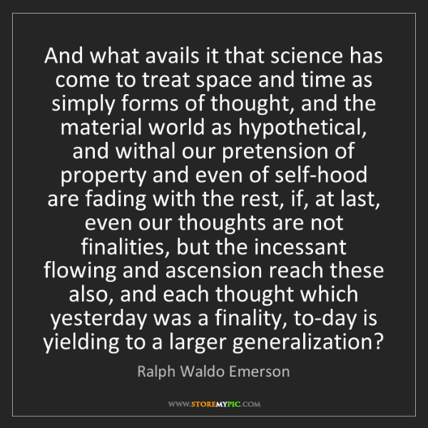 Ralph Waldo Emerson: And what avails it that science has come to treat space...
