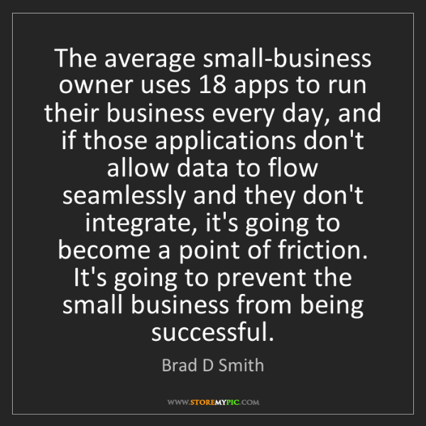 Brad D Smith: The average small-business owner uses 18 apps to run...