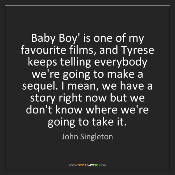 John Singleton: Baby Boy' is one of my favourite films, and Tyrese keeps...