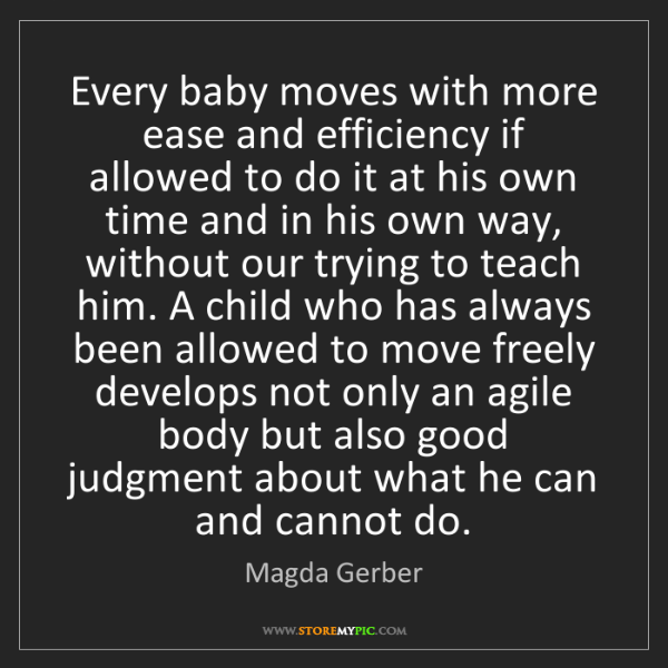 Magda Gerber: Every baby moves with more ease and efficiency if allowed...