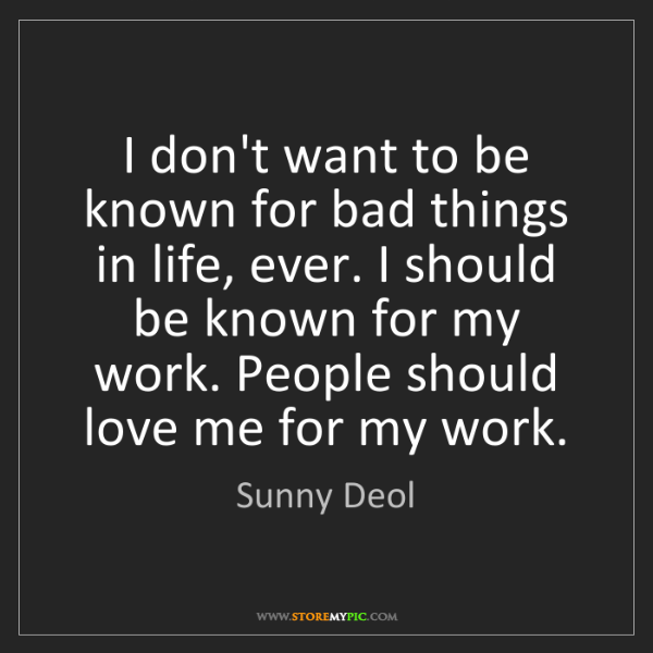 Sunny Deol: I don't want to be known for bad things in life, ever....