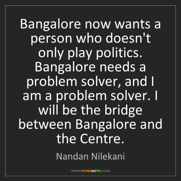 Nandan Nilekani: Bangalore now wants a person who doesn't only play politics....