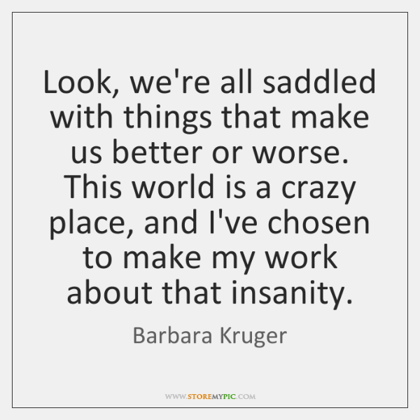 Look, we're all saddled with things that make us better or worse. ...
