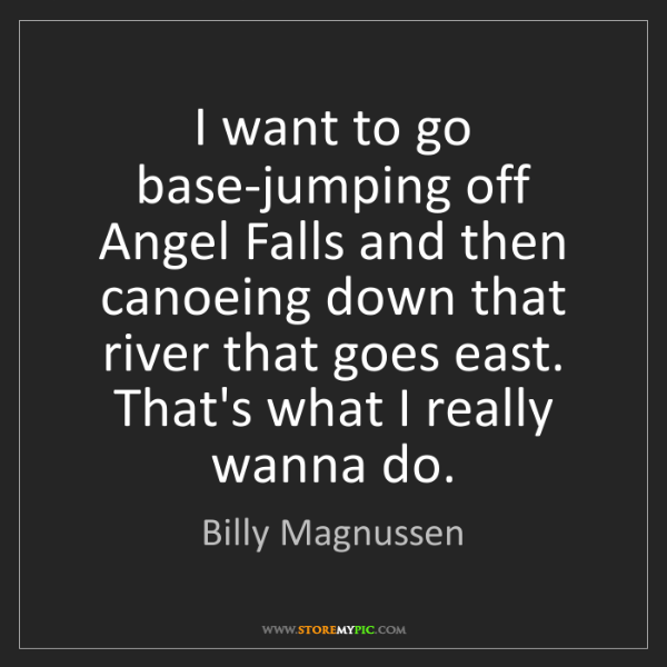 Billy Magnussen: I want to go base-jumping off Angel Falls and then canoeing...