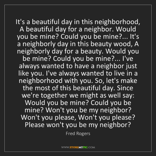 Fred Rogers: It's a beautiful day in this neighborhood, A beautiful...