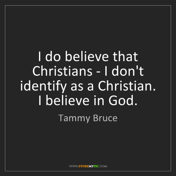 Tammy Bruce: I do believe that Christians - I don't identify as a...
