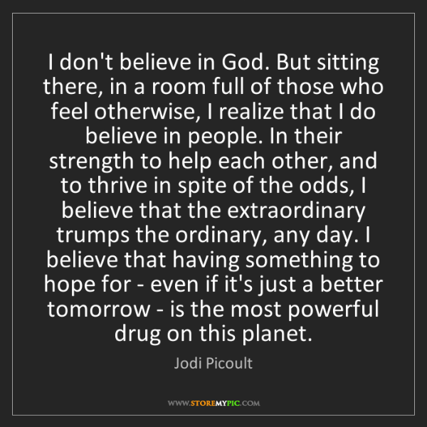Jodi Picoult: I don't believe in God. But sitting there, in a room...
