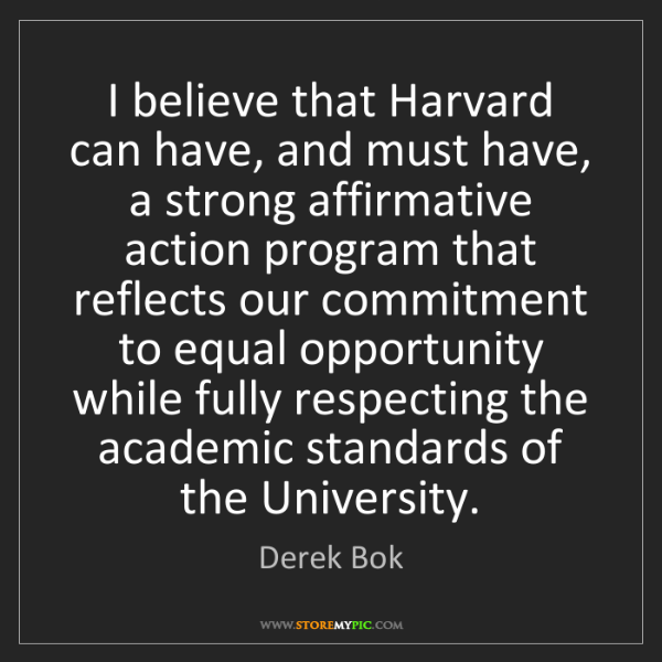 Derek Bok: I believe that Harvard can have, and must have, a strong...