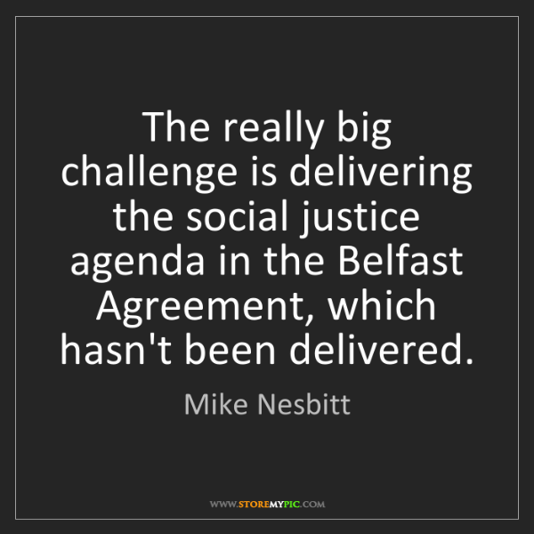 Mike Nesbitt: The really big challenge is delivering the social justice...