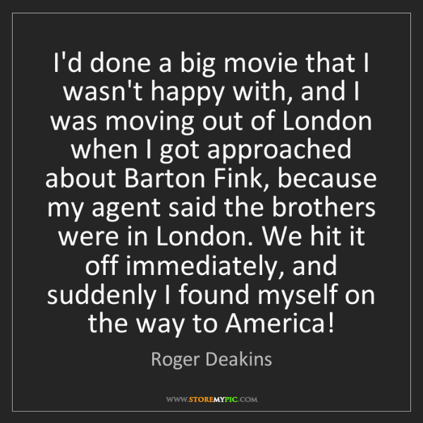 Roger Deakins: I'd done a big movie that I wasn't happy with, and I...
