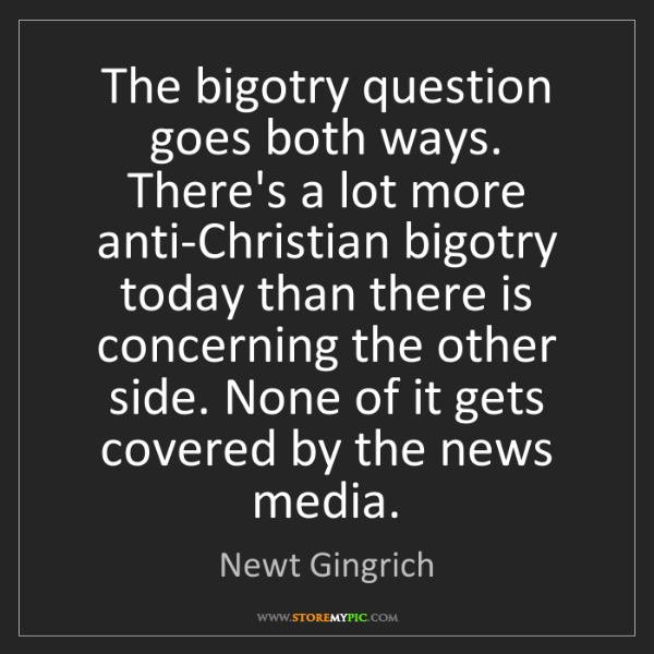 Newt Gingrich: The bigotry question goes both ways. There's a lot more...