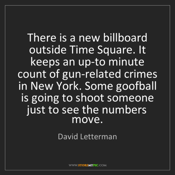 David Letterman: There is a new billboard outside Time Square. It keeps...