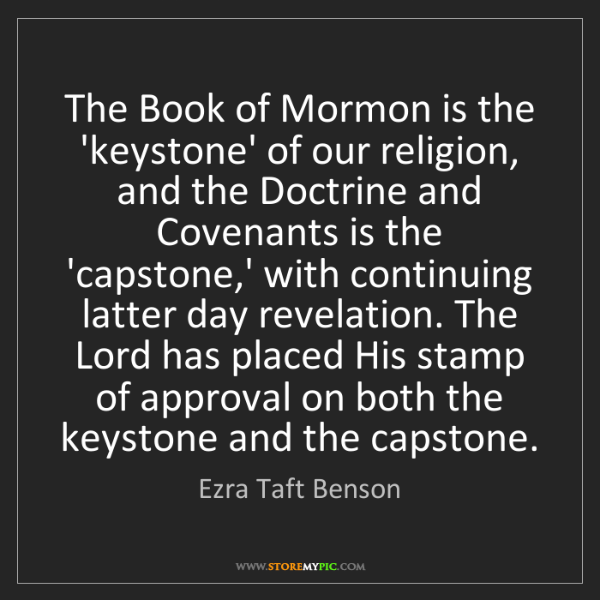 Ezra Taft Benson: The Book of Mormon is the 'keystone' of our religion,...