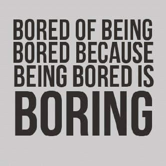 Bored of being bored because being bored is boring 001
