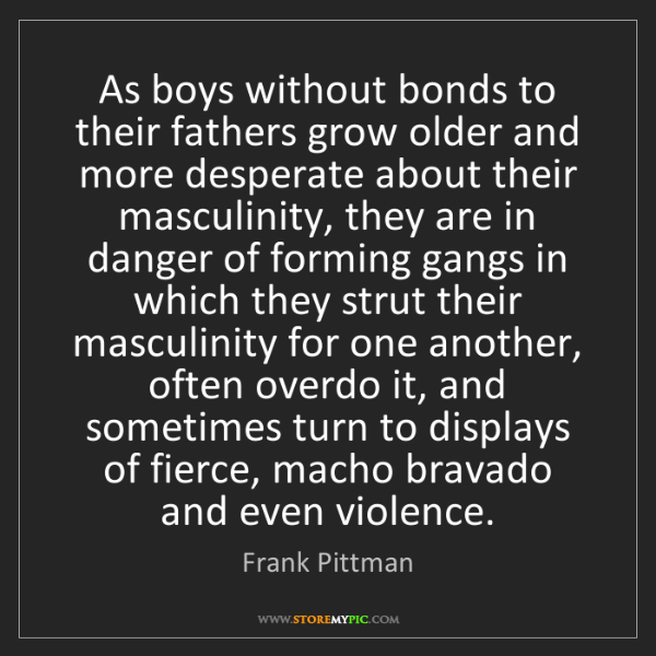 Frank Pittman: As boys without bonds to their fathers grow older and...