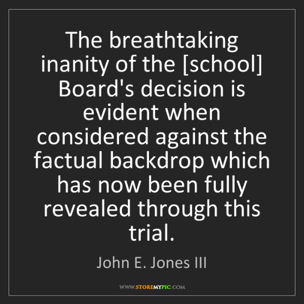 John E. Jones III: The breathtaking inanity of the [school] Board's decision...