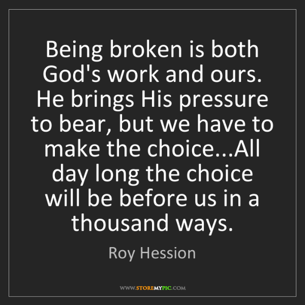 Roy Hession: Being broken is both God's work and ours. He brings His...