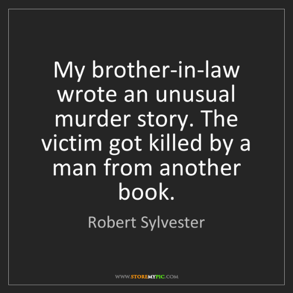 Robert Sylvester: My brother-in-law wrote an unusual murder story. The...