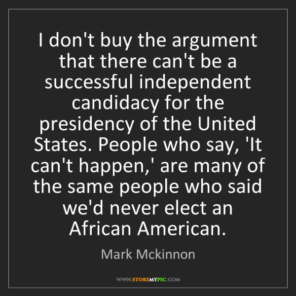 Mark Mckinnon: I don't buy the argument that there can't be a successful...