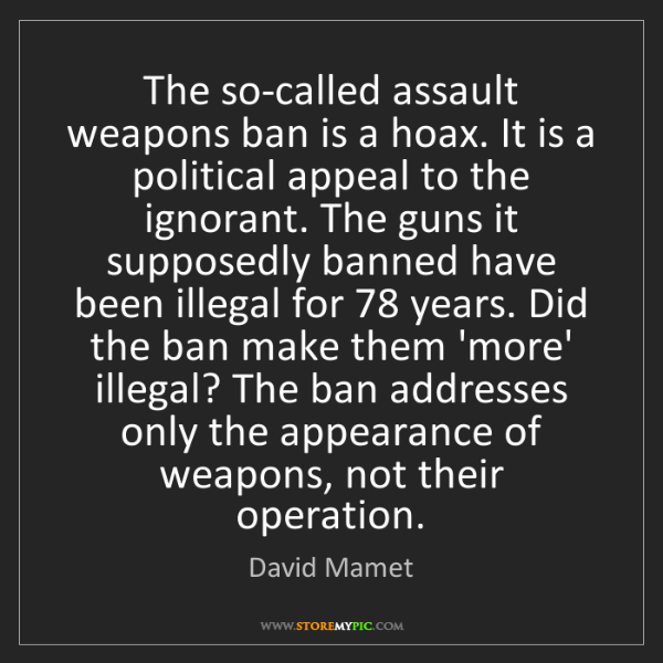 David Mamet: The so-called assault weapons ban is a hoax. It is a...