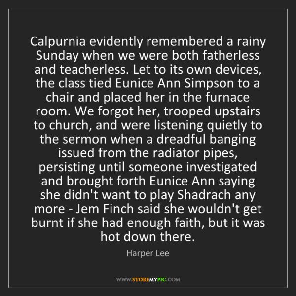 Harper Lee: Calpurnia evidently remembered a rainy Sunday when we...