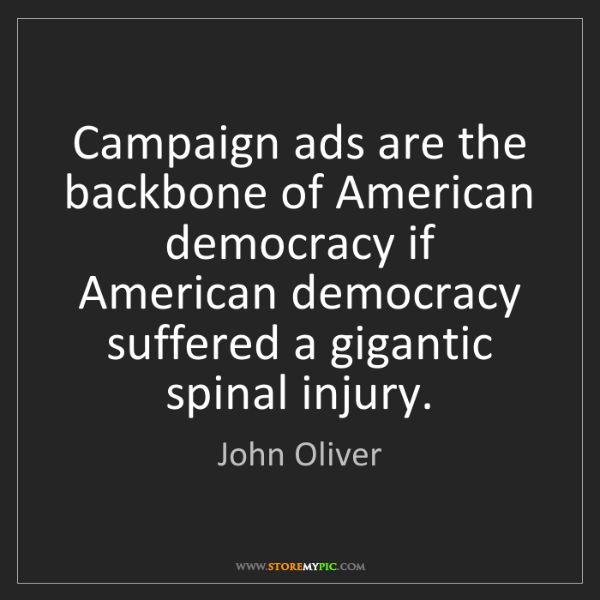 John Oliver: Campaign ads are the backbone of American democracy if...