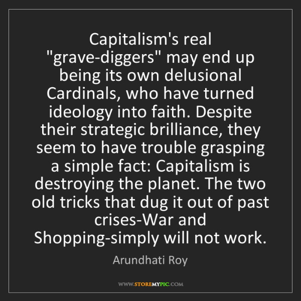 "Arundhati Roy: Capitalism's real ""grave-diggers"" may end up being its..."