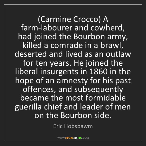 Eric Hobsbawm: (Carmine Crocco) A farm-labourer and cowherd, had joined...