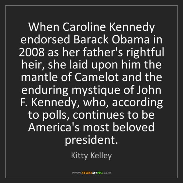 Kitty Kelley: When Caroline Kennedy endorsed Barack Obama in 2008 as...