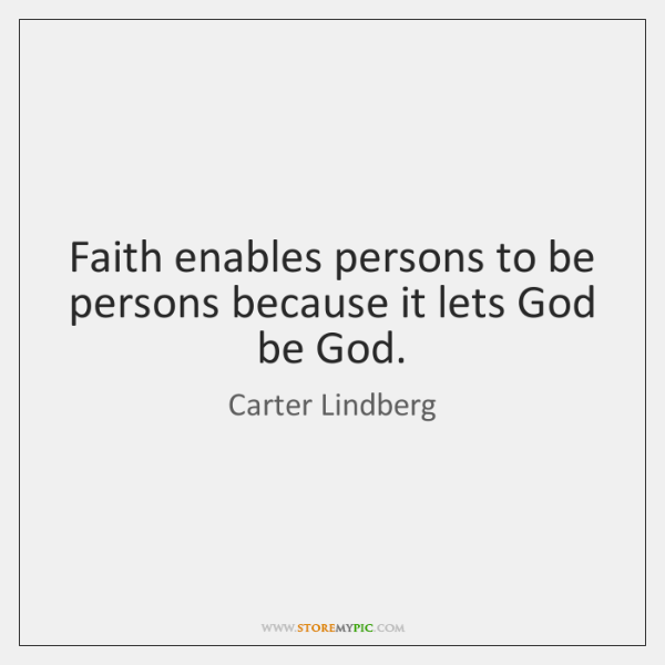 Faith enables persons to be persons because it lets God be God.