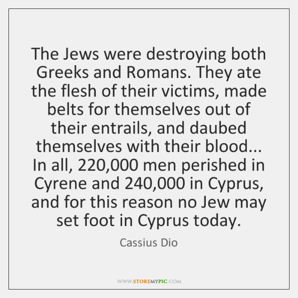 The Jews were destroying both Greeks and Romans. They ate the flesh ...