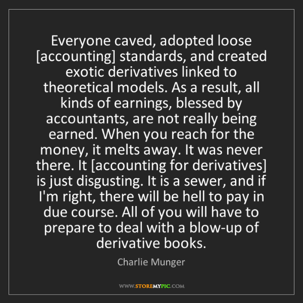 Charlie Munger: Everyone caved, adopted loose [accounting] standards,...
