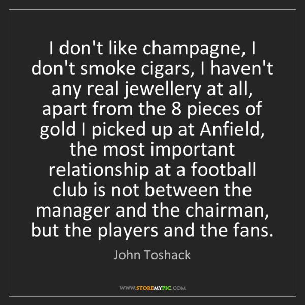 John Toshack: I don't like champagne, I don't smoke cigars, I haven't...