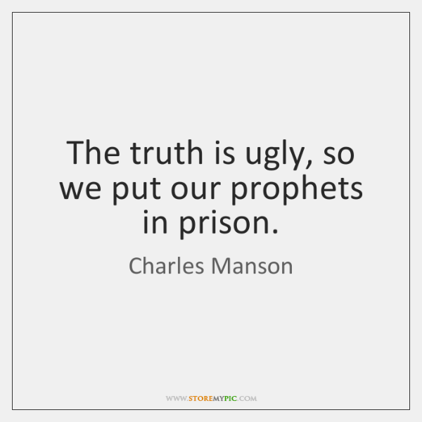 The truth is ugly, so we put our prophets in prison.
