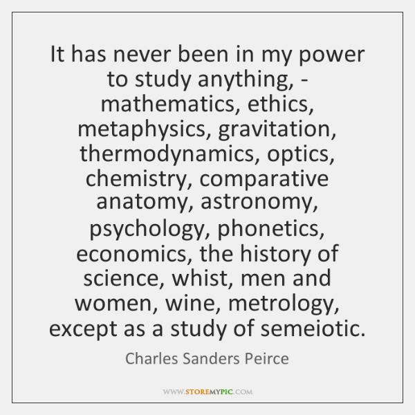 It has never been in my power to study anything, - mathematics, ...