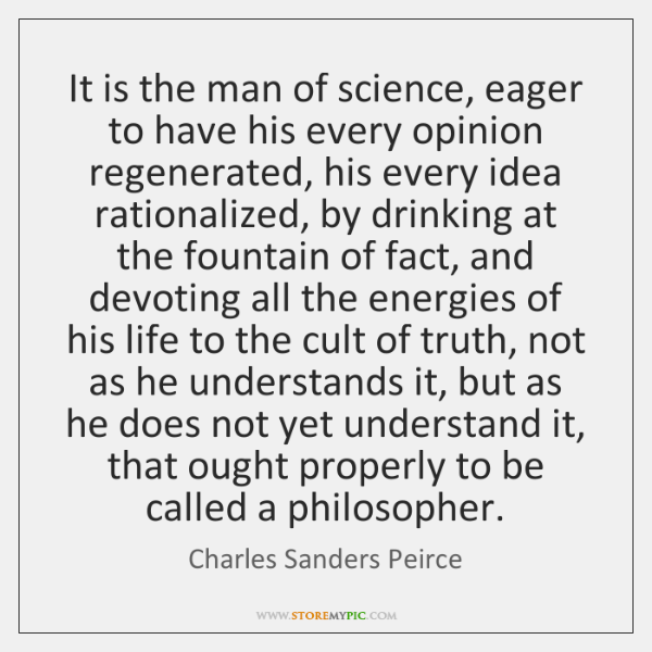 It is the man of science, eager to have his every opinion ...