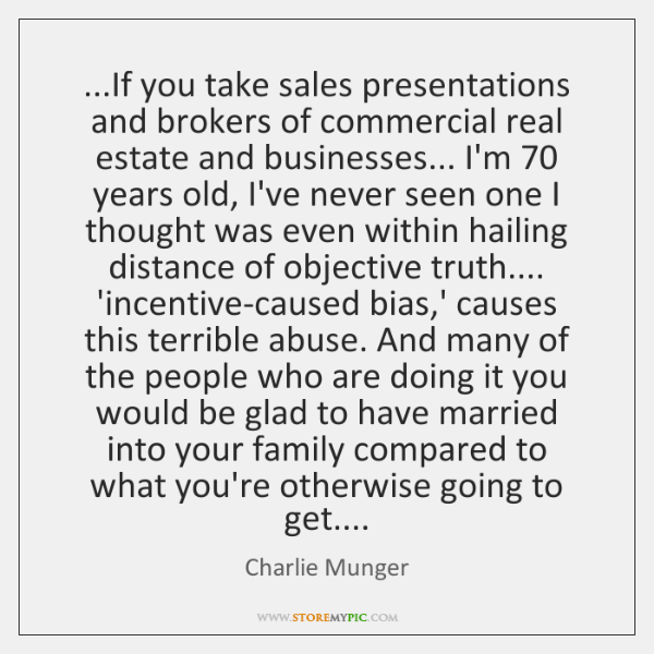 ...If you take sales presentations and brokers of commercial real estate and ...