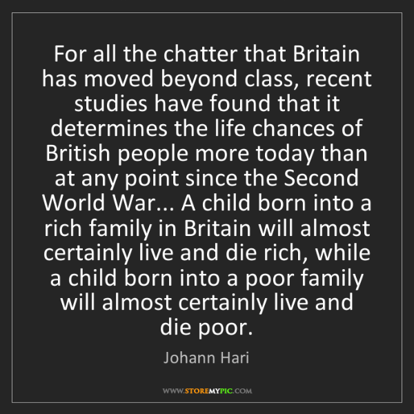 Johann Hari: For all the chatter that Britain has moved beyond class,...
