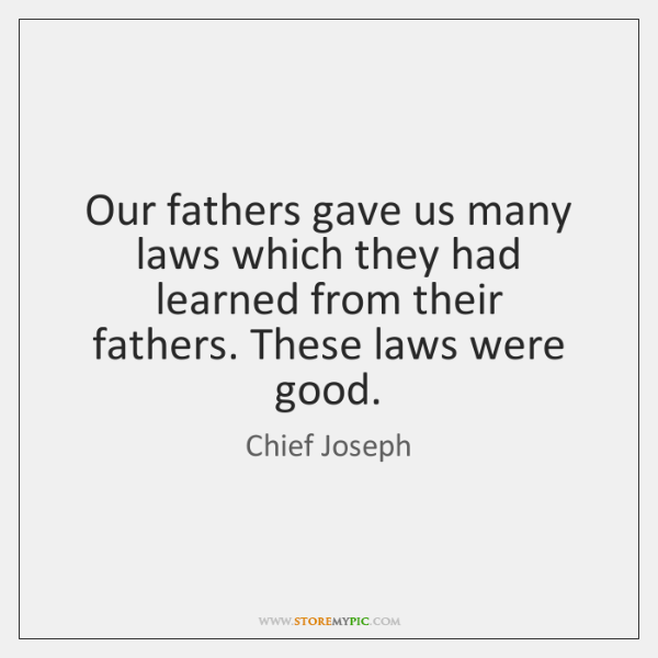 Our fathers gave us many laws which they had learned from their  ...