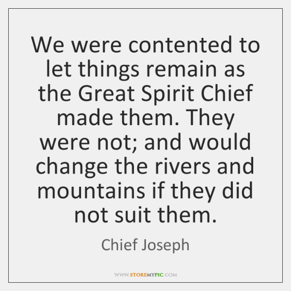We were contented to let things remain as the Great Spirit Chief ...