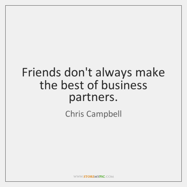 Friends don't always make the best of business partners.