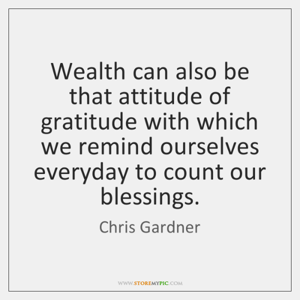 Wealth can also be that attitude of gratitude with which we remind ...
