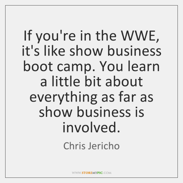 If you're in the WWE, it's like show business boot camp. You ...