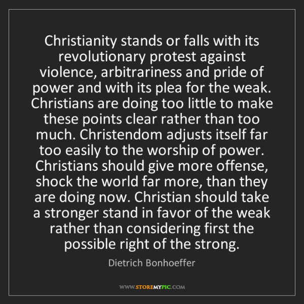Dietrich Bonhoeffer: Christianity stands or falls with its revolutionary protest...