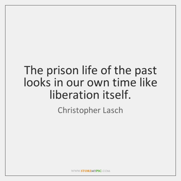 The prison life of the past looks in our own time like ...