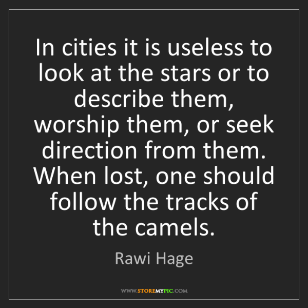Rawi Hage: In cities it is useless to look at the stars or to describe...