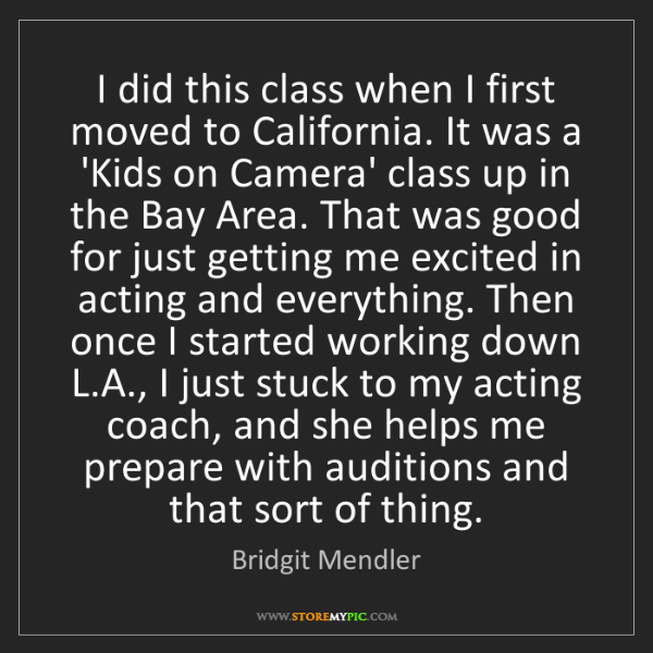 Bridgit Mendler: I did this class when I first moved to California. It...