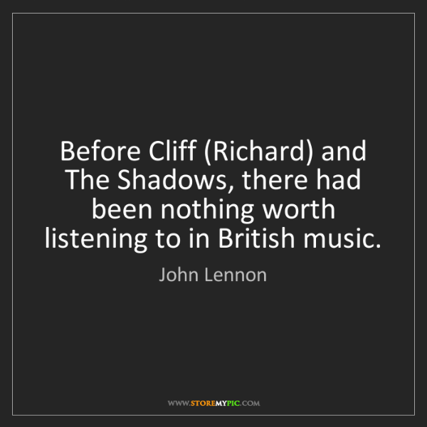 John Lennon: Before Cliff (Richard) and The Shadows, there had been...