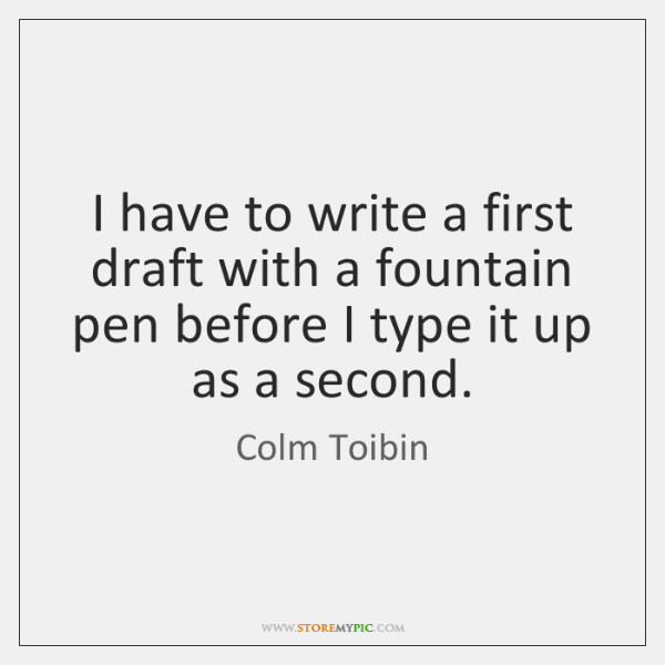 I have to write a first draft with a fountain pen before ...